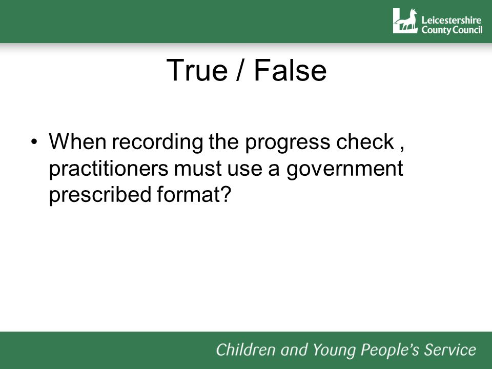 True / False When recording the progress check, practitioners must use a government prescribed format