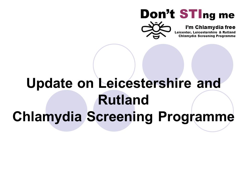 Update on Leicestershire and Rutland Chlamydia Screening Programme Dont STI ng me Im Chlamydia free Leicester, Leicestershire & Rutland Chlamydia Screening Programme
