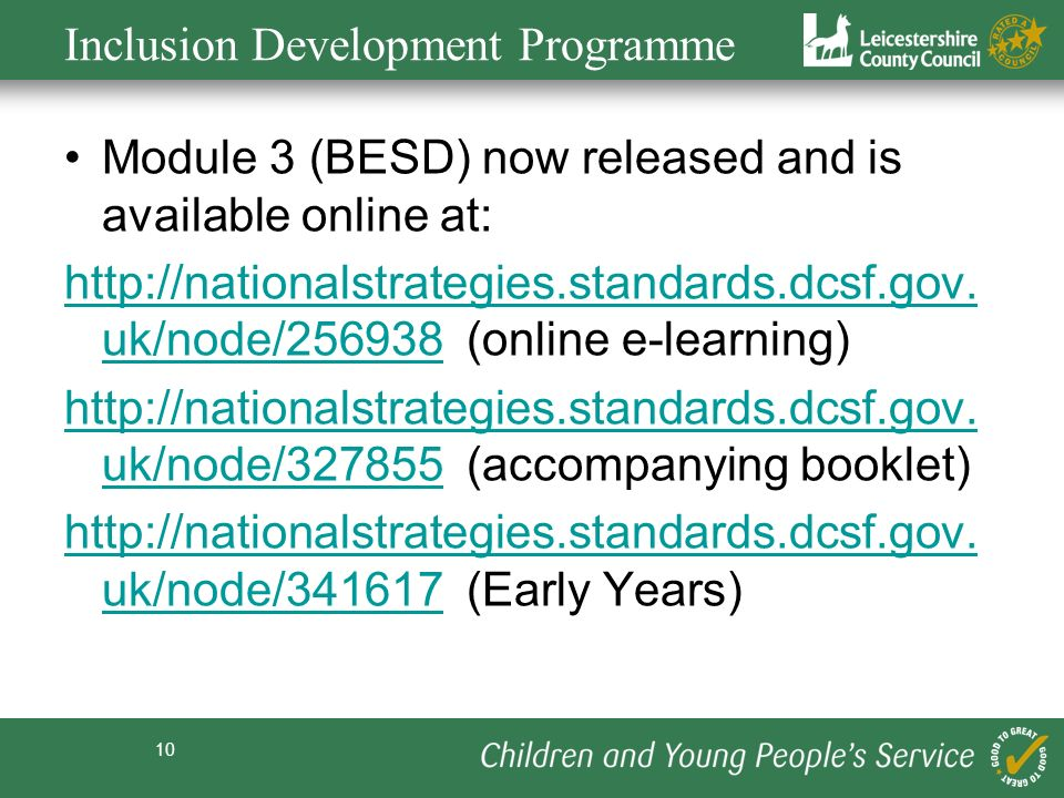 10 Inclusion Development Programme Module 3 (BESD) now released and is available online at: http://nationalstrategies.standards.dcsf.gov.