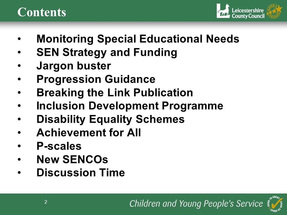 2 Contents Monitoring Special Educational Needs SEN Strategy and Funding Jargon buster Progression Guidance Breaking the Link Publication Inclusion Development Programme Disability Equality Schemes Achievement for All P-scales New SENCOs Discussion Time