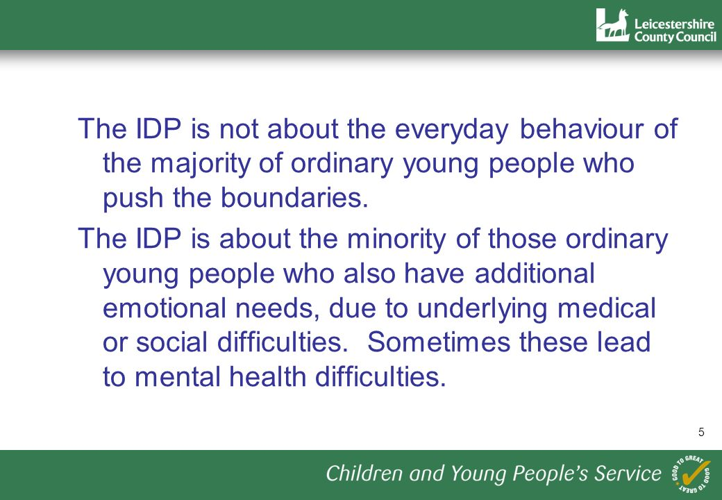 6 What the IDP is not The IDP is not training on everyday behaviour or classroom management.