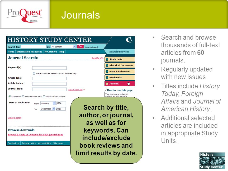 Journals Search and browse thousands of full-text articles from 60 journals. Regularly updated with new issues. Titles include History Today, Foreign