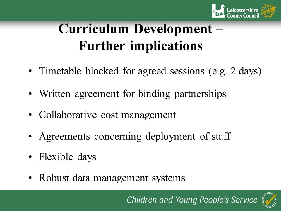 Curriculum Development – Further implications Timetable blocked for agreed sessions (e.g. 2 days) Written agreement for binding partnerships Collabora