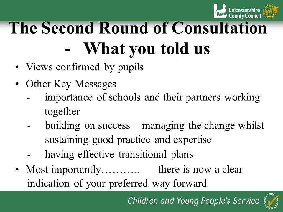 Views confirmed by pupils Other Key Messages The Second Round of Consultation - What you told us - importance of schools and their partners working to