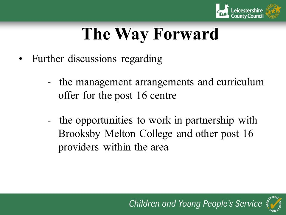Further discussions regarding The Way Forward - the opportunities to work in partnership with Brooksby Melton College and other post 16 providers with