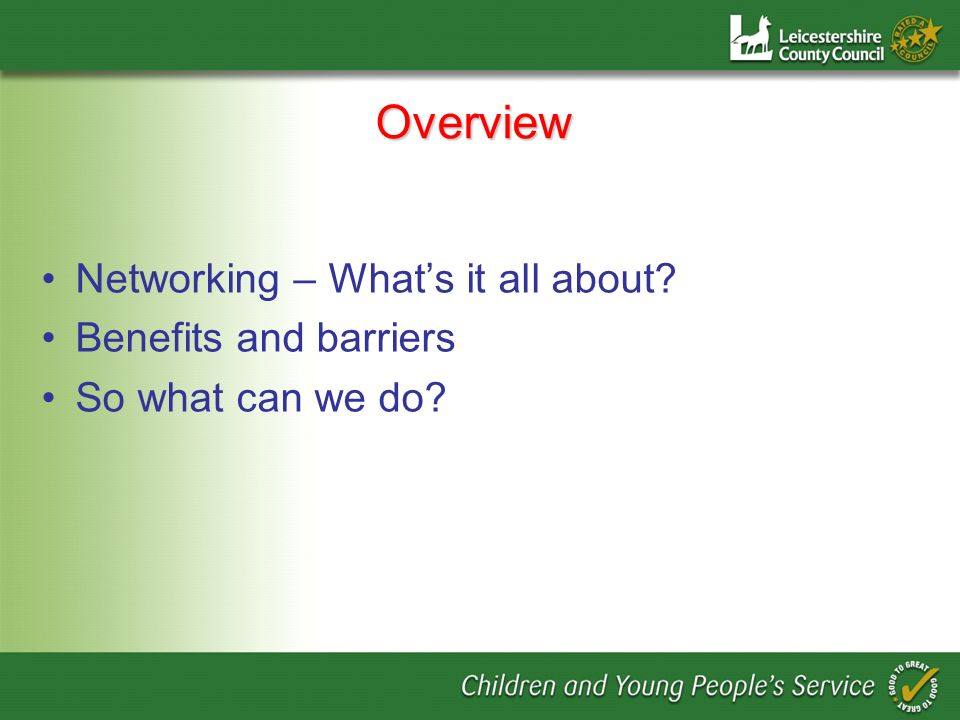 Overview Networking – Whats it all about Benefits and barriers So what can we do