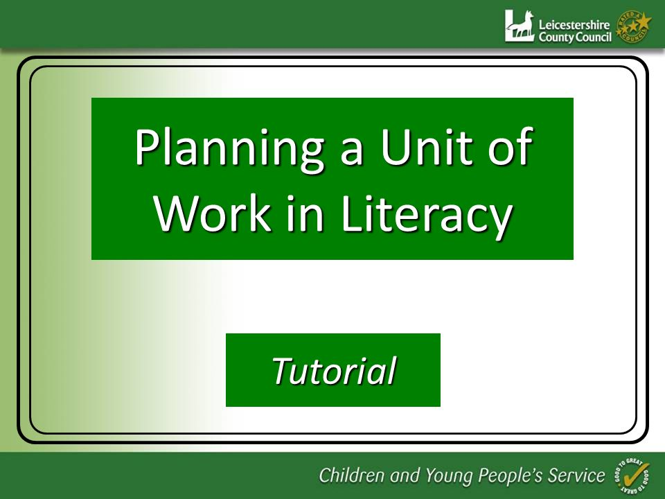 Planning a Unit of Work in Literacy Planning a Unit of Work in Literacy Tutorial