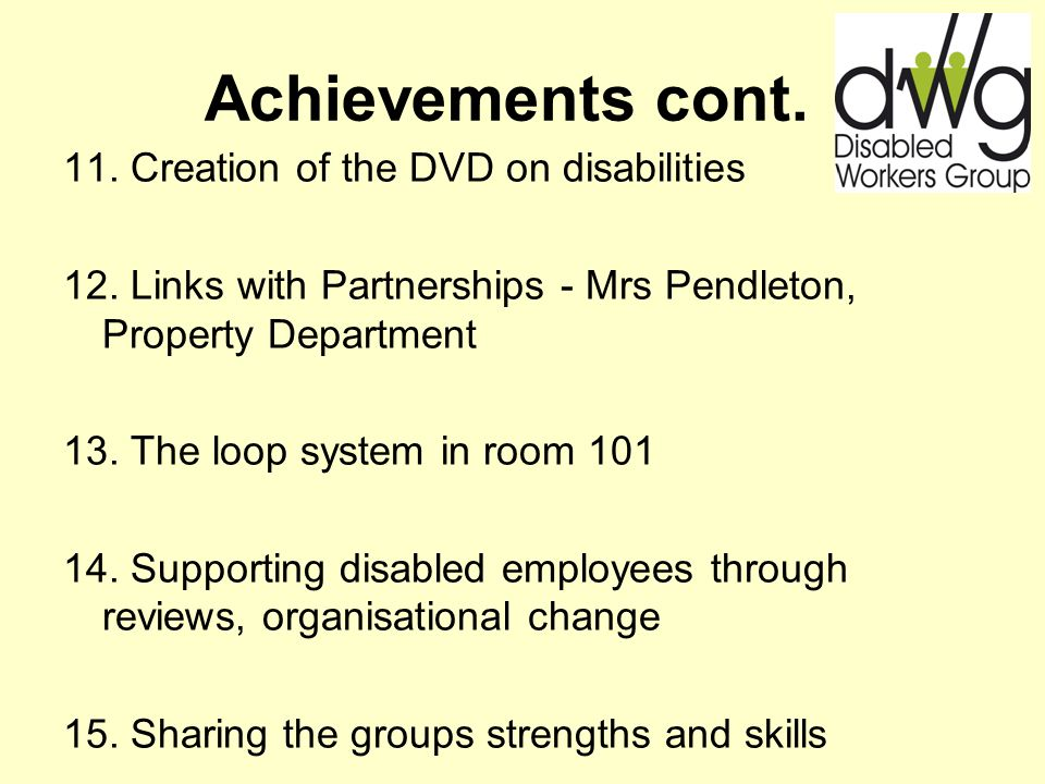 Achievements cont. 11. Creation of the DVD on disabilities 12. Links with Partnerships - Mrs Pendleton, Property Department 13. The loop system in roo