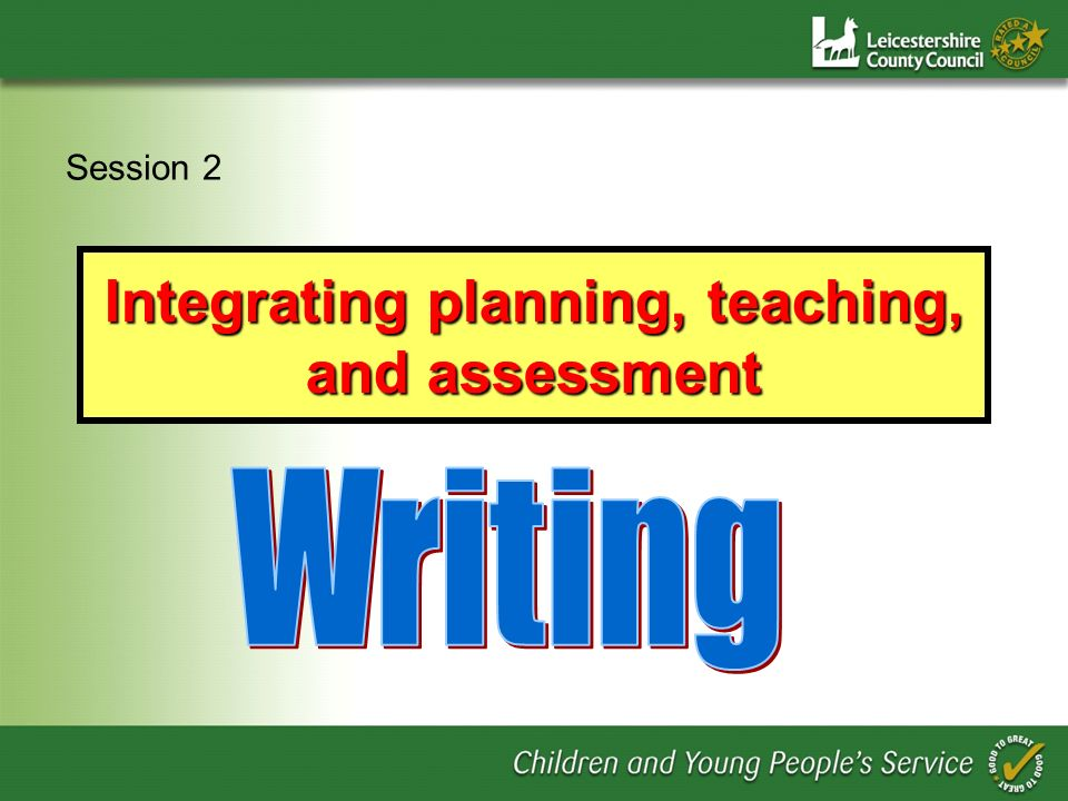 Integrating planning, teaching, and assessment Session 2
