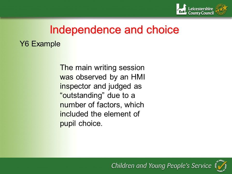 Independence and choice The main writing session was observed by an HMI inspector and judged as outstanding due to a number of factors, which included