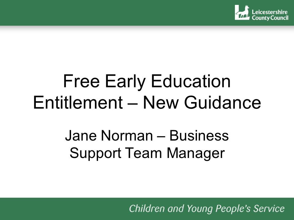 Free Early Education Entitlement – New Guidance Jane Norman – Business Support Team Manager