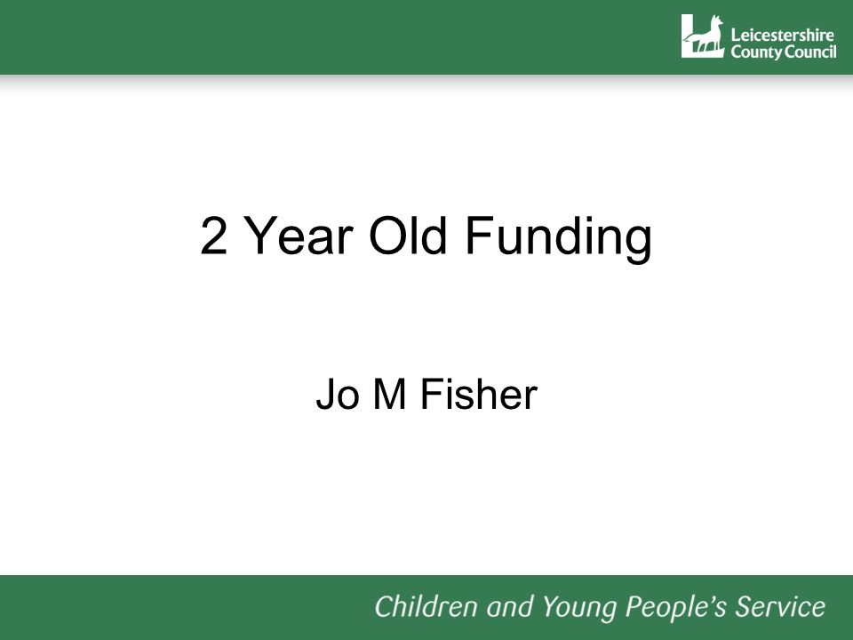 2 Year Old Funding Jo M Fisher