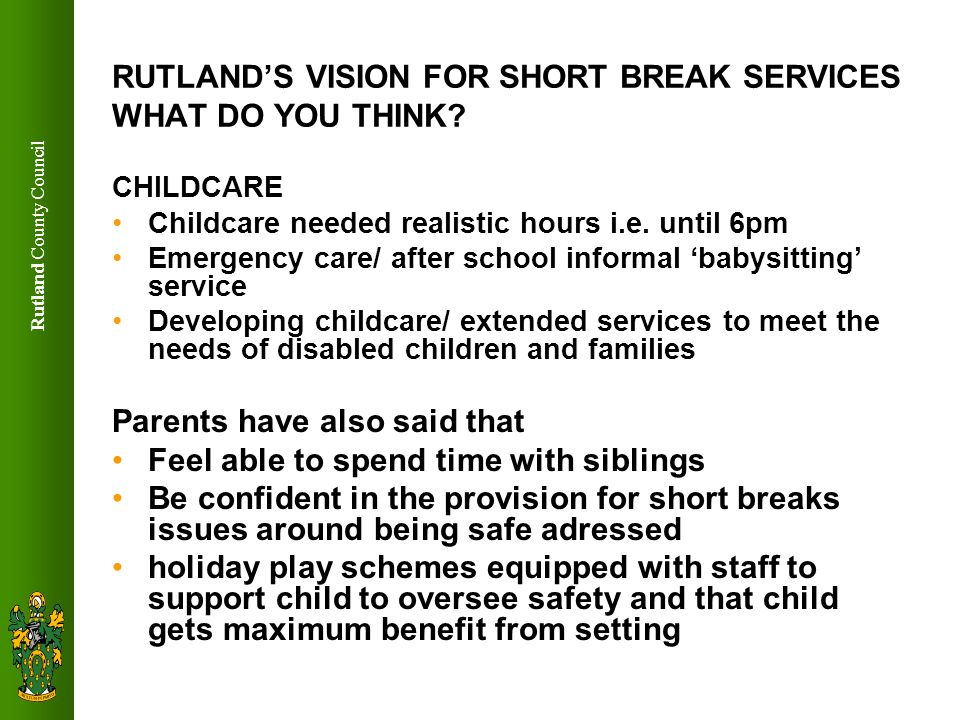 Rutland County Council RUTLANDS VISION FOR SHORT BREAK SERVICES WHAT DO YOU THINK.