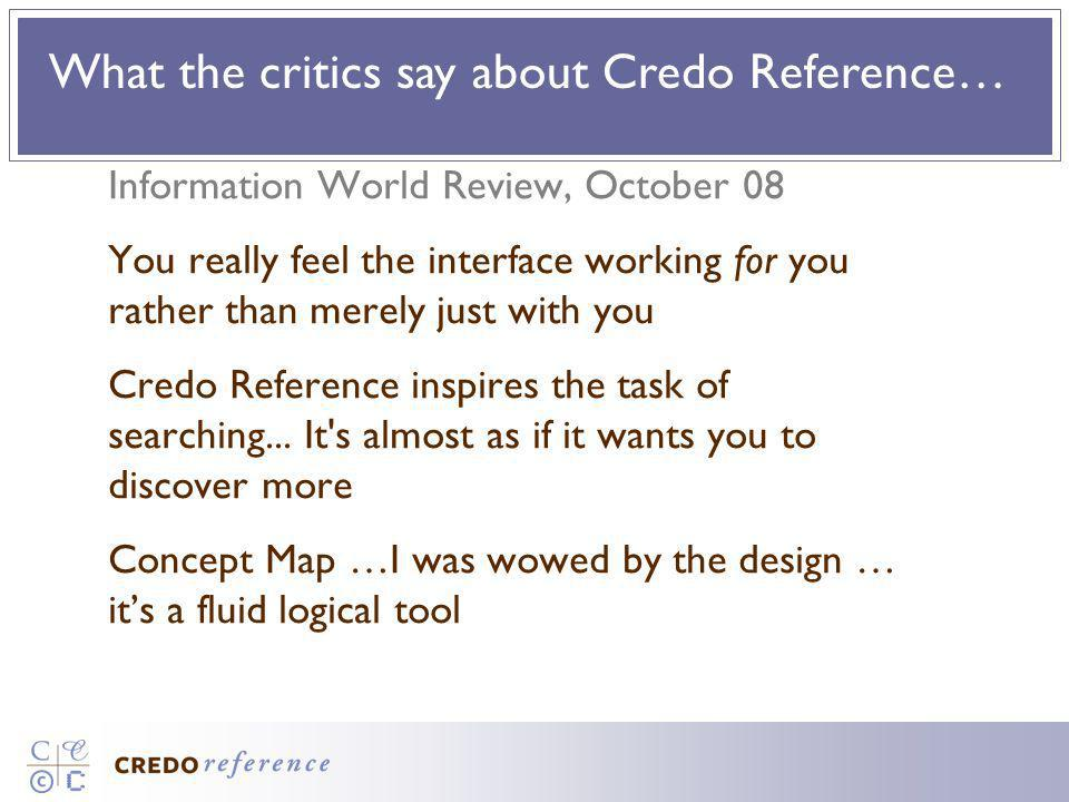 Information World Review, October 08 You really feel the interface working for you rather than merely just with you Credo Reference inspires the task