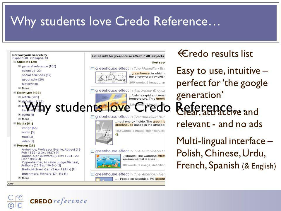Why students love Credo Reference… Credo results list Easy to use, intuitive – perfect for the google generation Clear, attractive and relevant - and