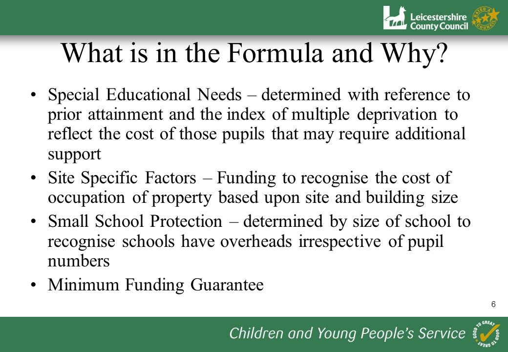 7 Funding Schools Outside the Formula Not allowed under the financing regulations Retrospective pupil number adjustments prohibited Schools able to access contingency funding in certain circumstances BUT only where they experience unexpected pupil number growth or unexpected SEN costs Jeopardises the objectivity of the formula