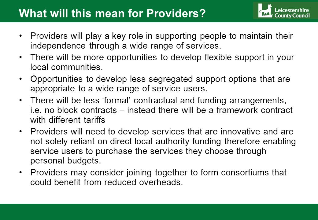 What will this mean for Providers? Providers will play a key role in supporting people to maintain their independence through a wide range of services