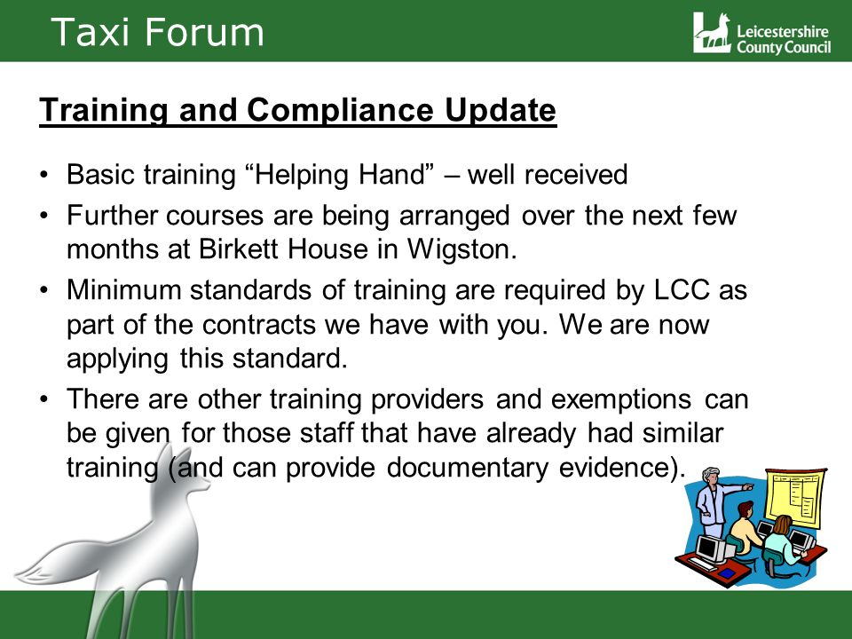 Taxi Forum Training and Compliance Update Basic training Helping Hand – well received Further courses are being arranged over the next few months at Birkett House in Wigston.