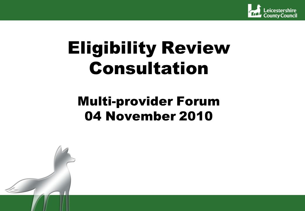 Eligibility Review Consultation Multi-provider Forum 04 November 2010 Multi sector provider forum 4th Nov