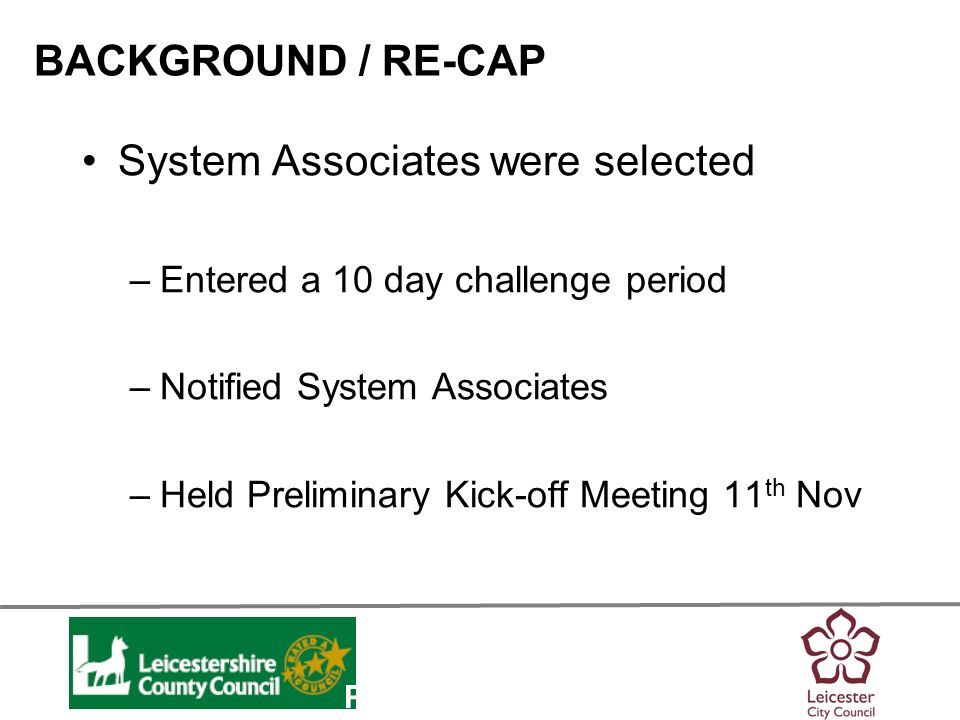Personalisation System Associates were selected –Entered a 10 day challenge period –Notified System Associates –Held Preliminary Kick-off Meeting 11 t