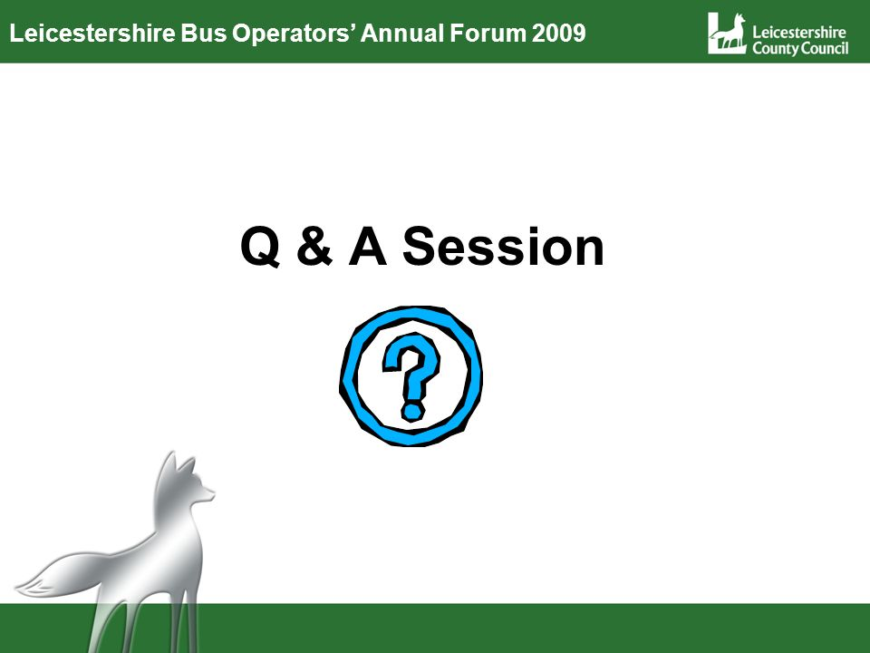 Leicestershire Bus Operators Annual Forum 2009 Q & A Session