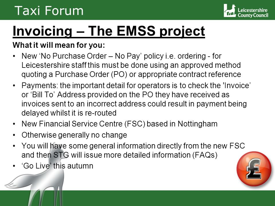 Taxi Forum Invoicing – The EMSS project What it will mean for you: New No Purchase Order – No Pay policy i.e.