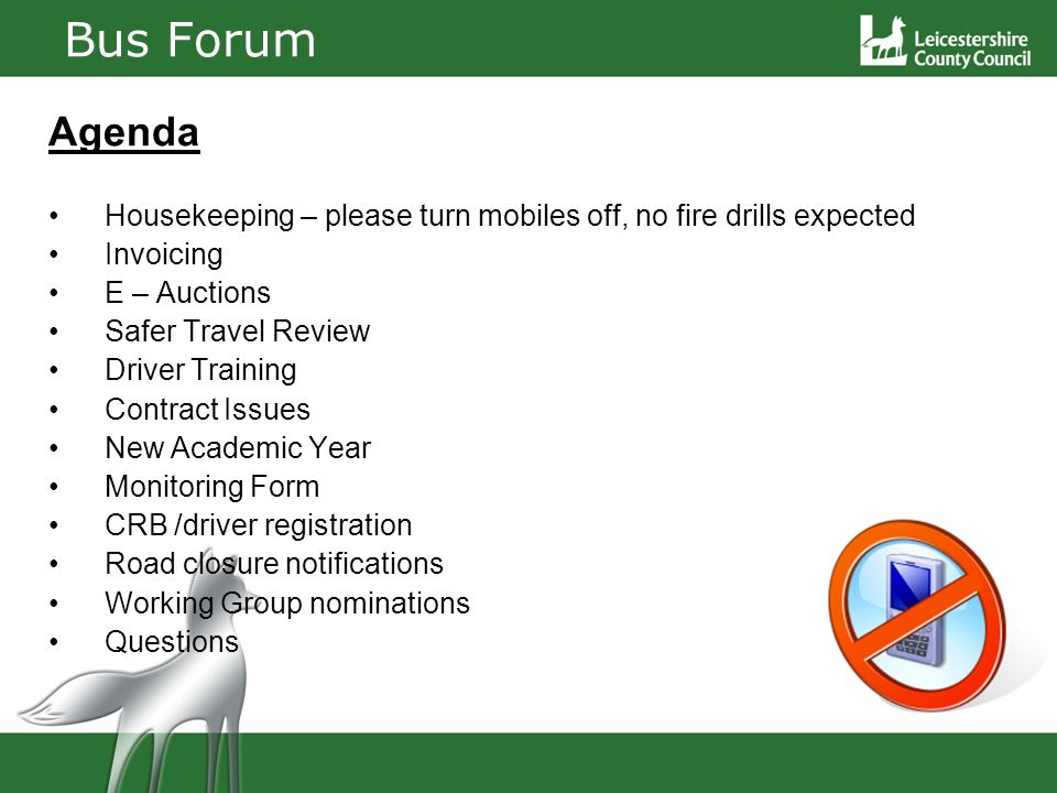 Bus Forum Agenda Housekeeping – please turn mobiles off, no fire drills expected Invoicing E – Auctions Safer Travel Review Driver Training Contract Issues New Academic Year Monitoring Form CRB /driver registration Road closure notifications Working Group nominations Questions