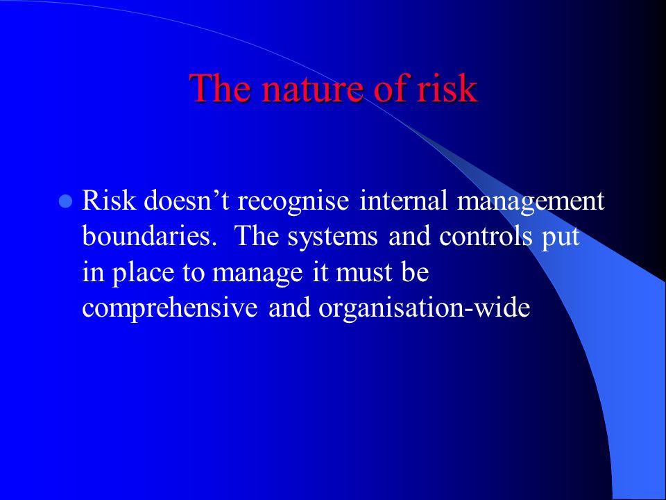 The nature of risk Risk doesnt recognise internal management boundaries.