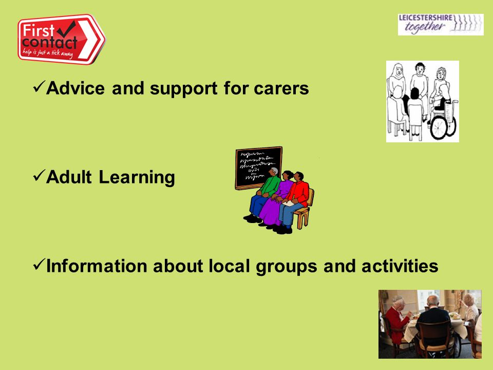 Advice and support for carers Adult Learning Information about local groups and activities