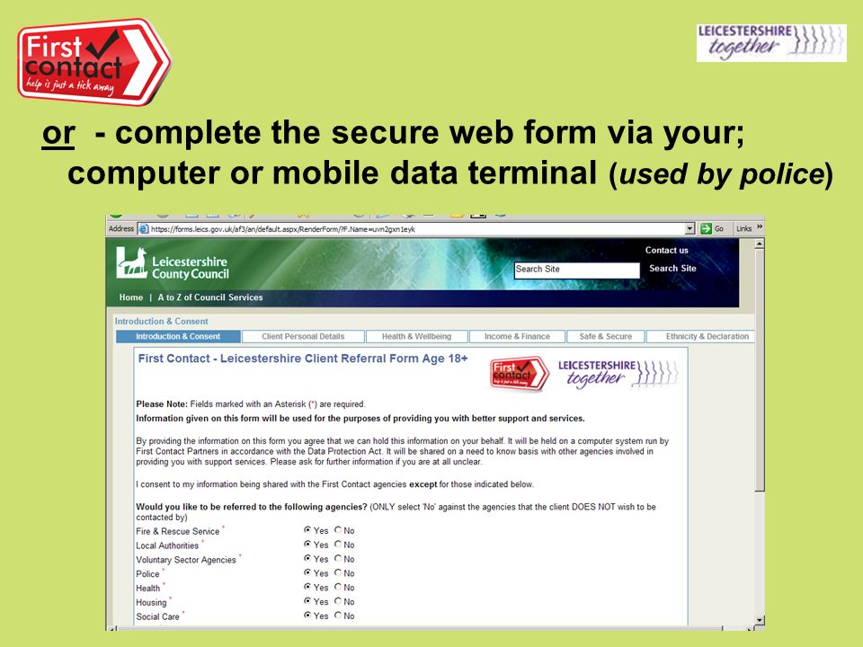 or - complete the secure web form via your; computer or mobile data terminal (used by police)