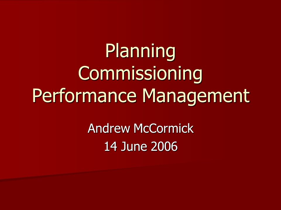 Planning Commissioning Performance Management Andrew McCormick 14 June 2006