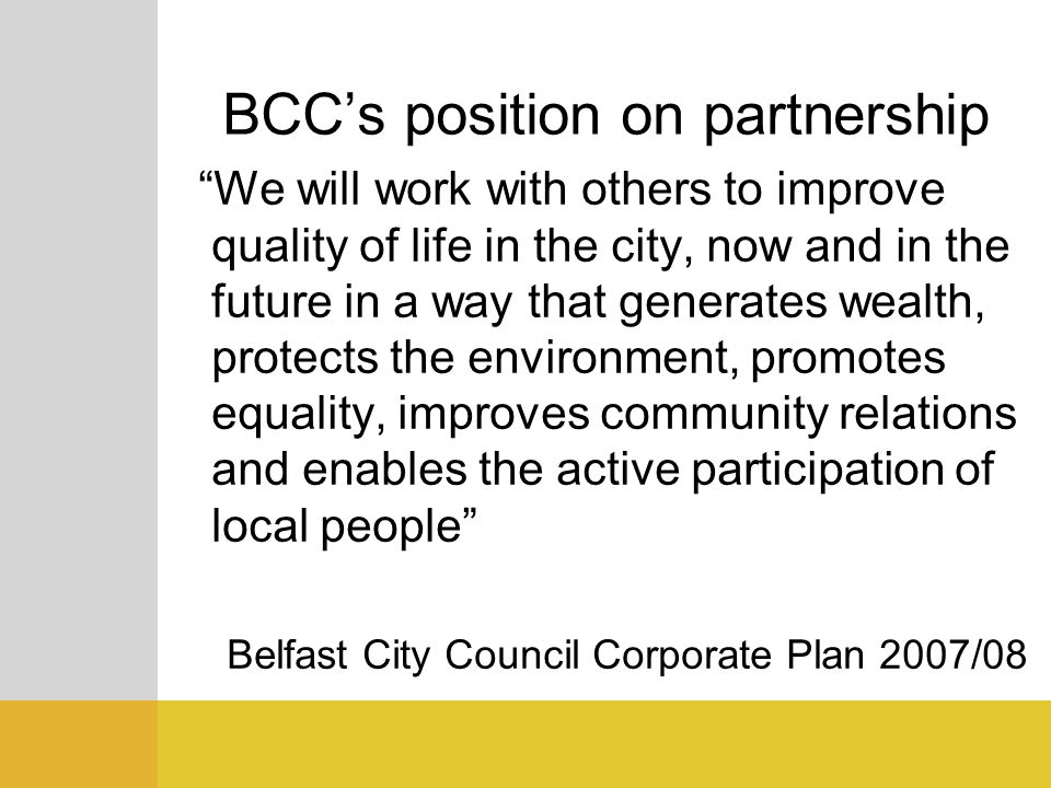 BCCs position on partnership We will work with others to improve quality of life in the city, now and in the future in a way that generates wealth, pr
