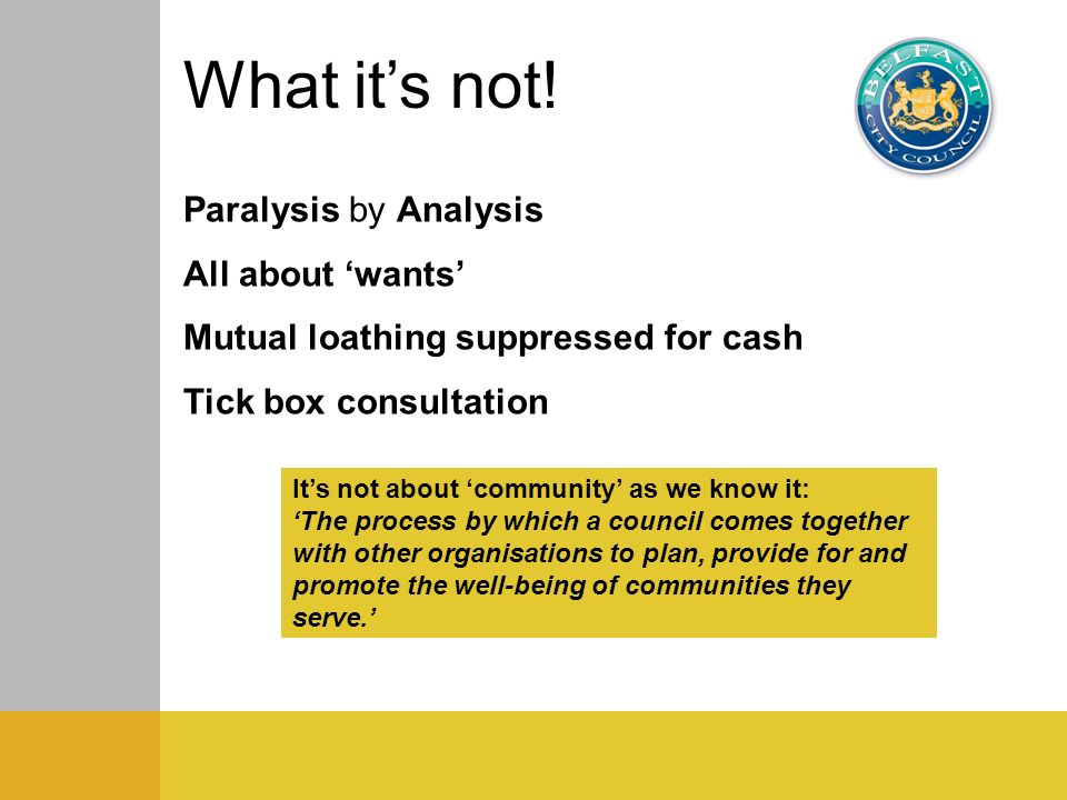 Paralysis by Analysis All about wants Mutual loathing suppressed for cash Tick box consultation Its not about community as we know it: The process by