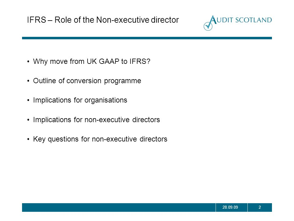 228.09.09 IFRS – Role of the Non-executive director Why move from UK GAAP to IFRS? Outline of conversion programme Implications for organisations Impl