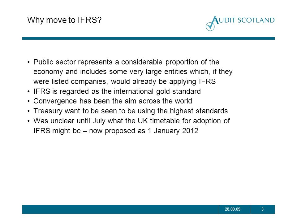 328.09.09 Why move to IFRS? Public sector represents a considerable proportion of the economy and includes some very large entities which, if they wer