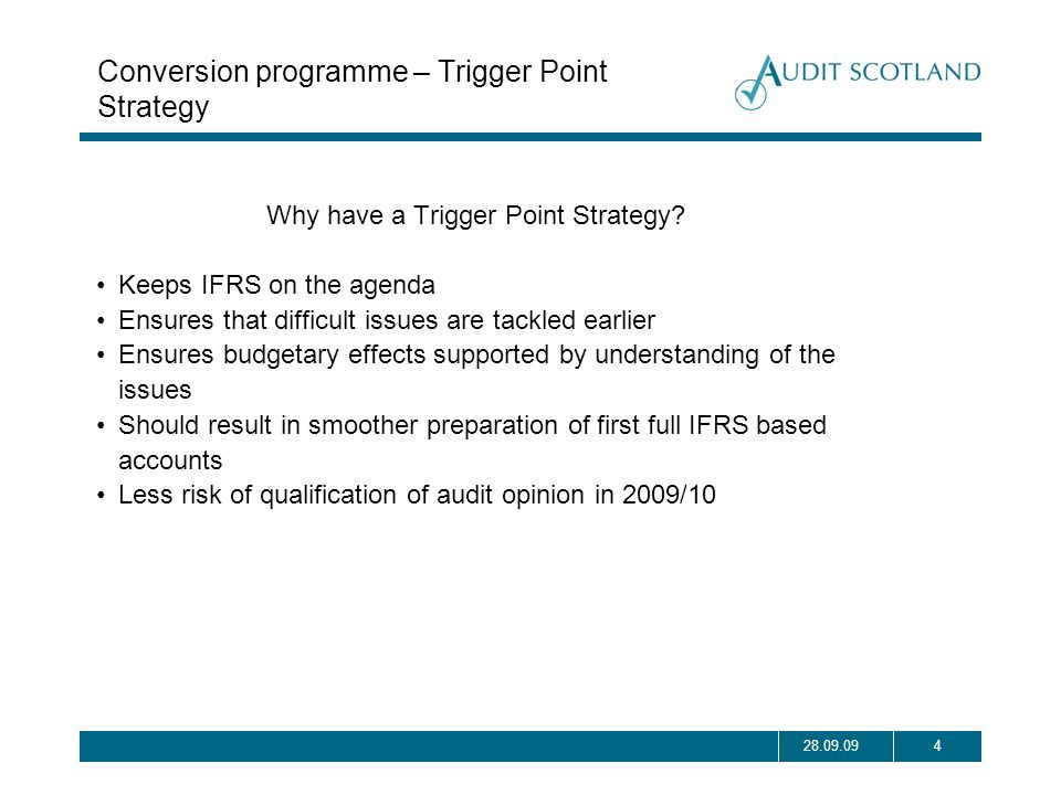 428.09.09 Conversion programme – Trigger Point Strategy Why have a Trigger Point Strategy? Keeps IFRS on the agenda Ensures that difficult issues are