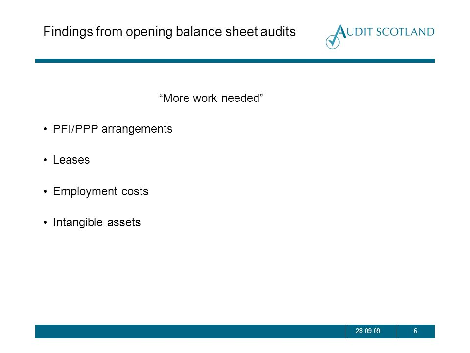 628.09.09 Findings from opening balance sheet audits More work needed PFI/PPP arrangements Leases Employment costs Intangible assets