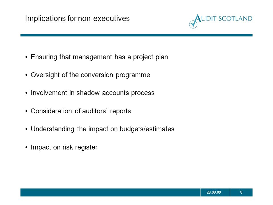 828.09.09 Implications for non-executives Ensuring that management has a project plan Oversight of the conversion programme Involvement in shadow acco