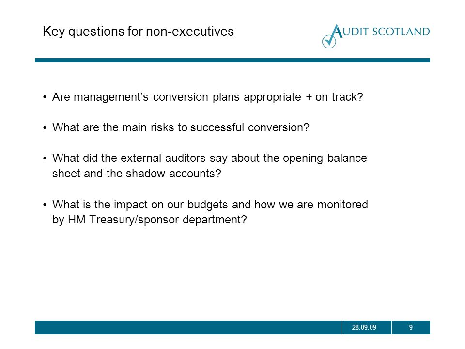 928.09.09 Key questions for non-executives Are managements conversion plans appropriate + on track? What are the main risks to successful conversion?