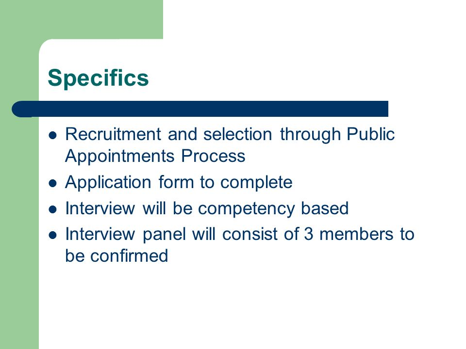 Specifics Recruitment and selection through Public Appointments Process Application form to complete Interview will be competency based Interview pane