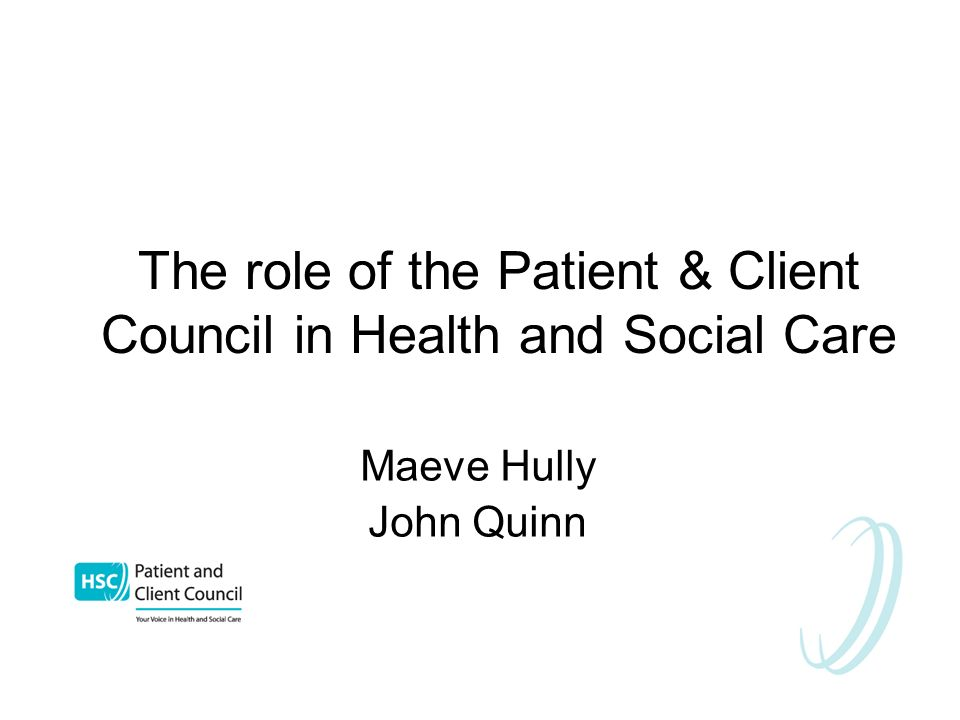 The role of the Patient & Client Council in Health and Social Care Maeve Hully John Quinn