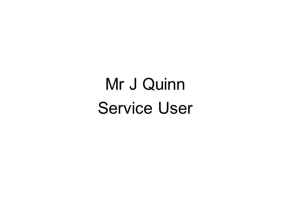 Mr J Quinn Service User