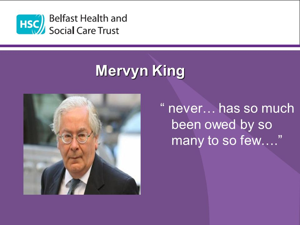 Mervyn King never… has so much been owed by so many to so few….