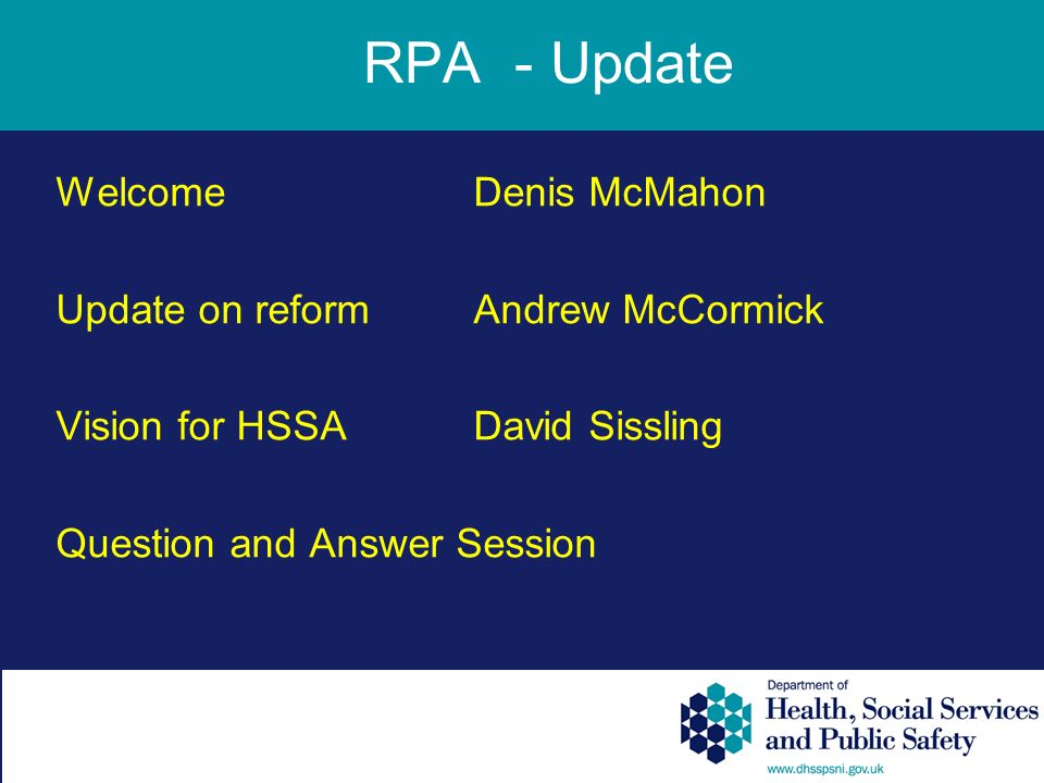 WelcomeDenis McMahon Update on reformAndrew McCormick Vision for HSSADavid Sissling Question and Answer Session RPA - Update