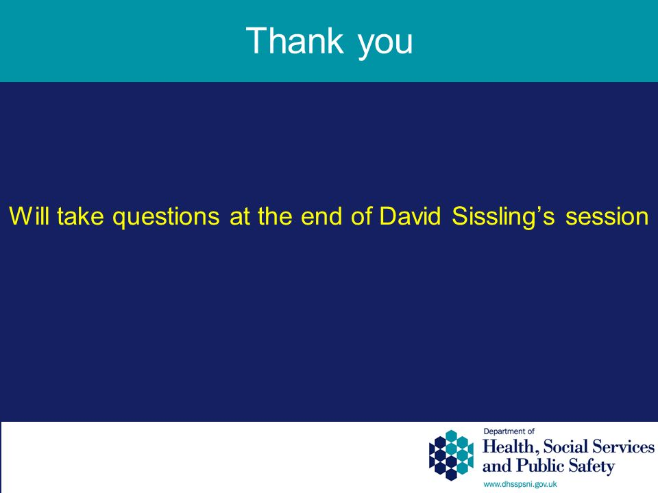 Thank you Will take questions at the end of David Sisslings session