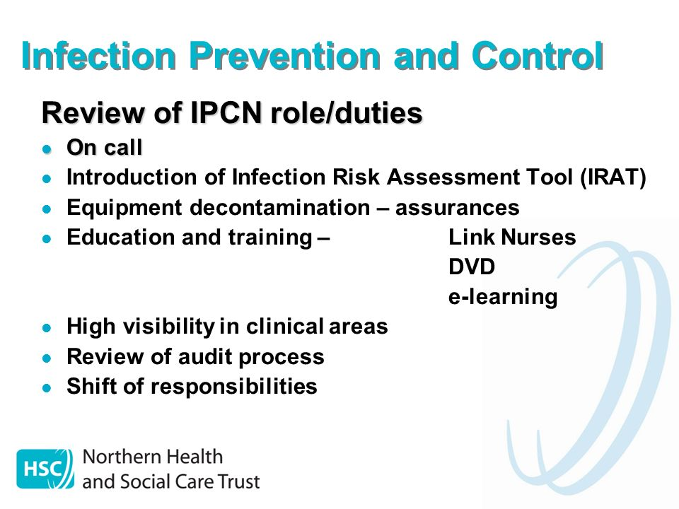 Infection Prevention and Control Review of IPCN role/duties On call On call Introduction of Infection Risk Assessment Tool (IRAT) Equipment decontamin