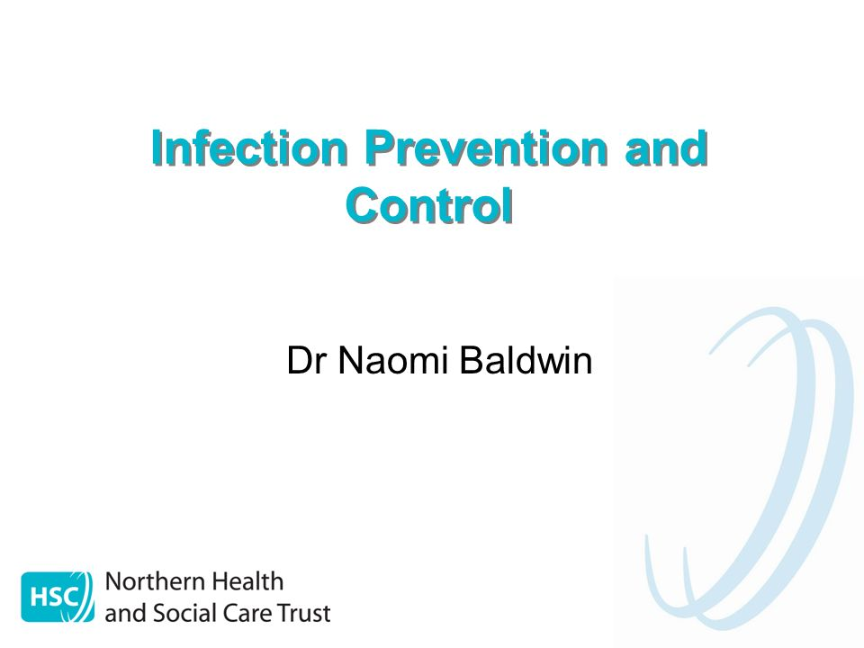 Infection Prevention and Control Dr Naomi Baldwin