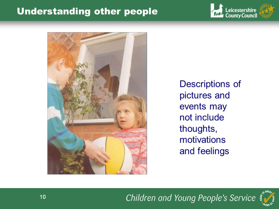 10 Understanding other people Descriptions of pictures and events may not include thoughts, motivations and feelings
