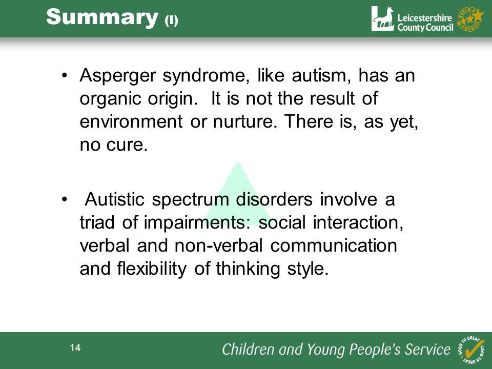 14 Summary (I) Asperger syndrome, like autism, has an organic origin.