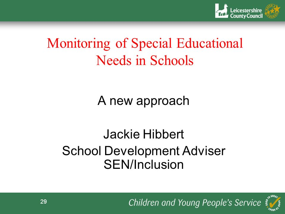 29 Monitoring of Special Educational Needs in Schools A new approach Jackie Hibbert School Development Adviser SEN/Inclusion